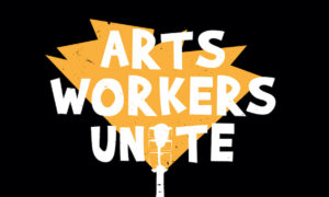 Be An #Arts Hero 'Arts Workers Unite'.